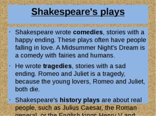Shakespeare's plays Shakespeare wrote comedies, stories with a happy ending.