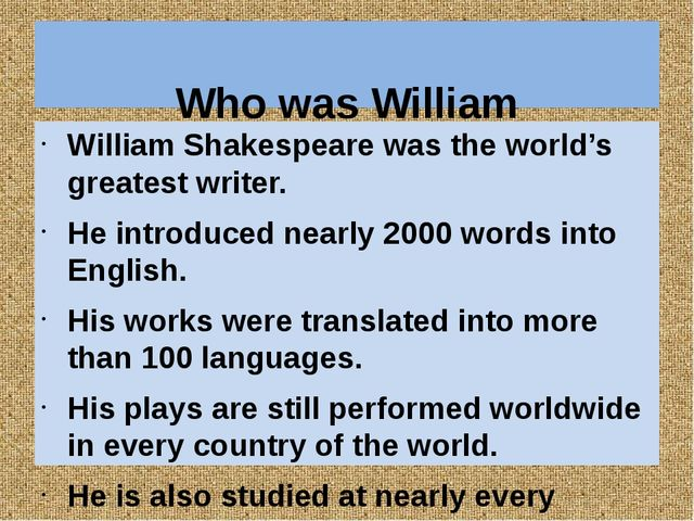 Who was William Shakespeare? William Shakespeare was the world's greatest wr...