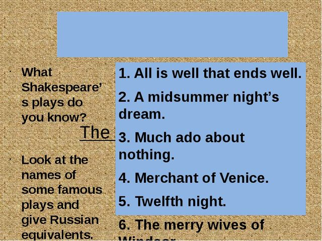 The most popular plays 1. All is well that ends well. 2. A midsummer night's...