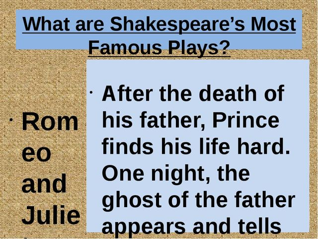 What are Shakespeare's Most Famous Plays? Romeo and Juliet Hamlet Macbeth Aft...