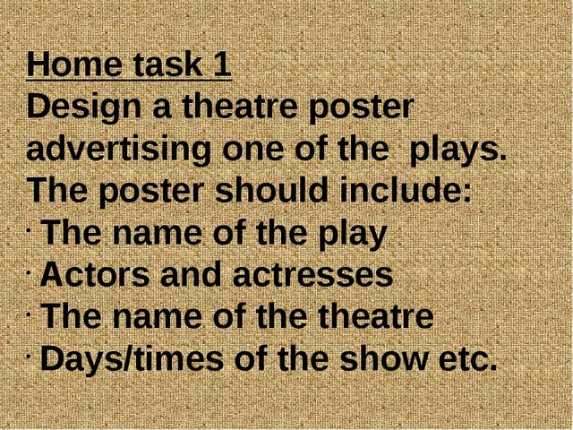 Home task 1 Design a theatre poster advertising one of the plays. The poster...