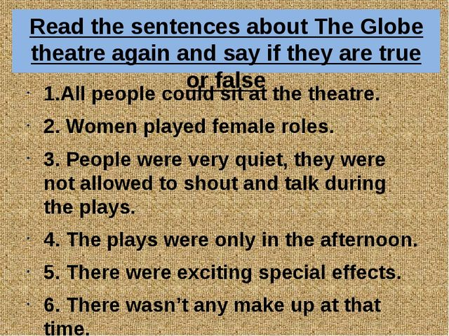 Read the sentences about The Globe theatre again and say if they are true or...