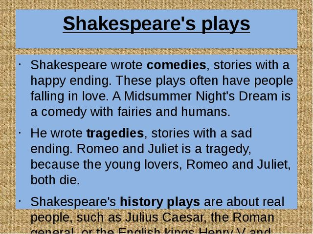 Shakespeare's plays Shakespeare wrote comedies, stories with a happy ending....