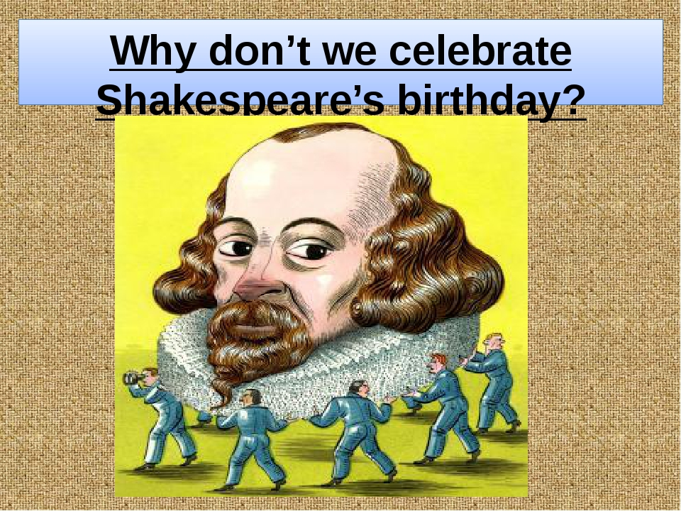 "Why don't we celebrate Shakespeare's birthday? The teacher asks: ""What do the..."
