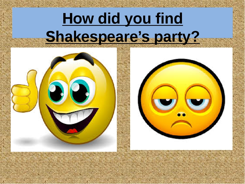 How did you find Shakespeare's party?