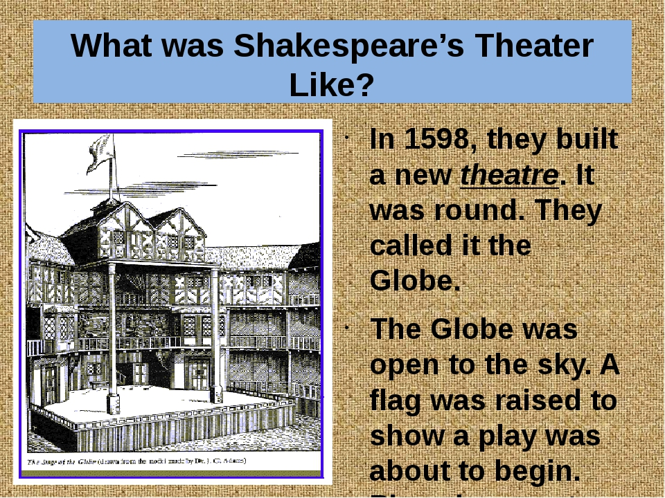 What was Shakespeare's Theater Like? In 1598, they built a new theatre. It wa...