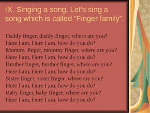 """IX. Singing a song. Let's sing a song which is called """"Finger family"""". Daddy"""