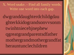 X. Word snake. - Find all family words. Write one word into each gap. dwgrand