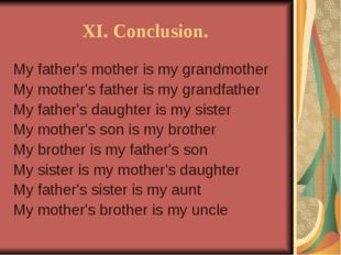 XI. Conclusion. My father's mother is my grandmother My mother's father is m