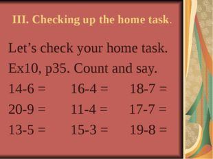 III. Checking up the home task. Let's check your home task. Ex10, p35. Count
