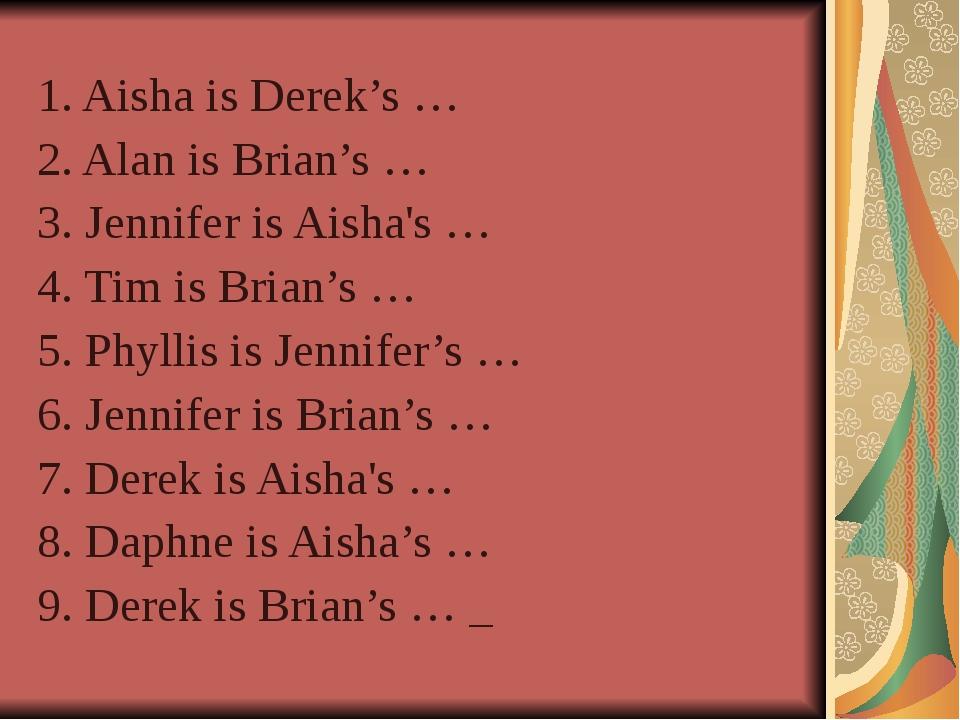 1. Aisha is Derek's … 2. Alan is Brian's … 3. Jennifer is Aisha's … 4. Tim i...