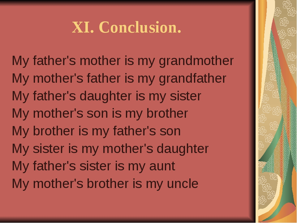 XI. Conclusion. My father's mother is my grandmother My mother's father is m...