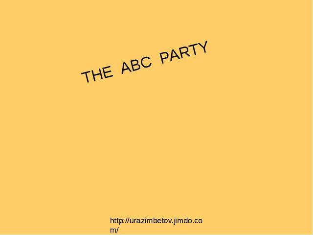 THE ABC PARTY http://urazimbetov.jimdo.com/ http://urazimbetov.jimdo.com/