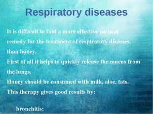 Respiratory diseases It is difficult to find a more effective natural remedy