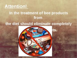 Attention! In the treatment of bee products from the diet should eliminate co