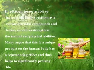 In addition, honey is able to increase the body's resistance to various harmf