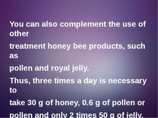 You can also complement the use of other treatment honey bee products, such a