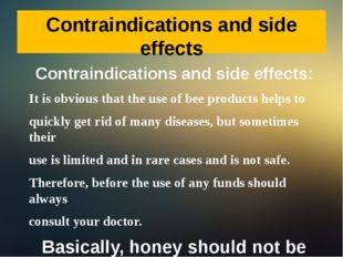 Contraindications and side effects: It is obvious that the use of bee product