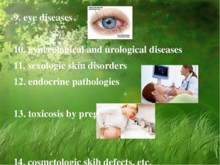9. eye diseases 10. gynecological and urological diseases 11. sexologic skin