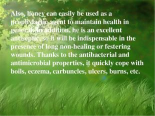 Also, honey can easily be used as a prophylactic agent to maintain health in