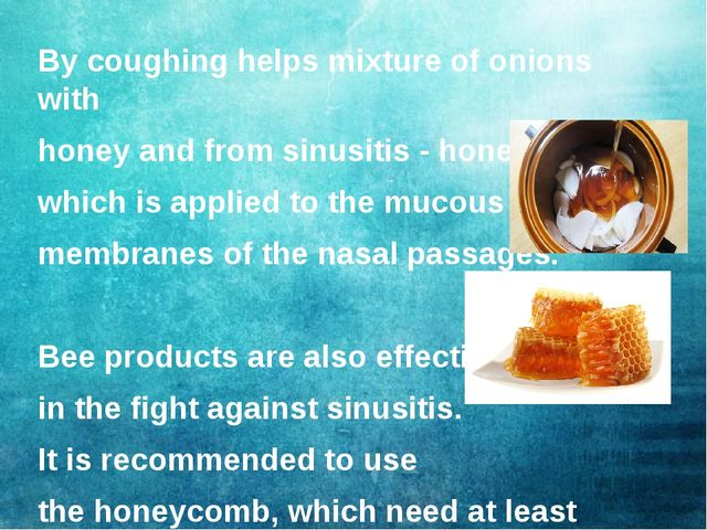 By coughing helps mixture of onions with honey and from sinusitis - honey bat...