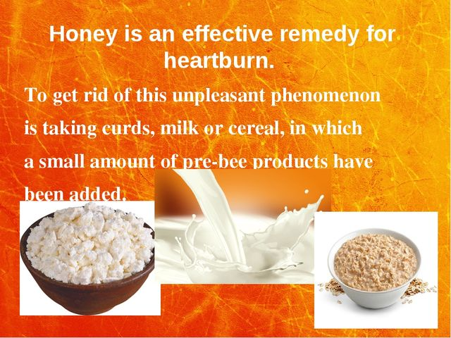 Honey is an effective remedy for heartburn. To get rid of this unpleasant phe...