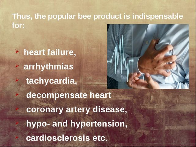 Thus, the popular bee product is indispensable for: heart failure, arrhythmia...