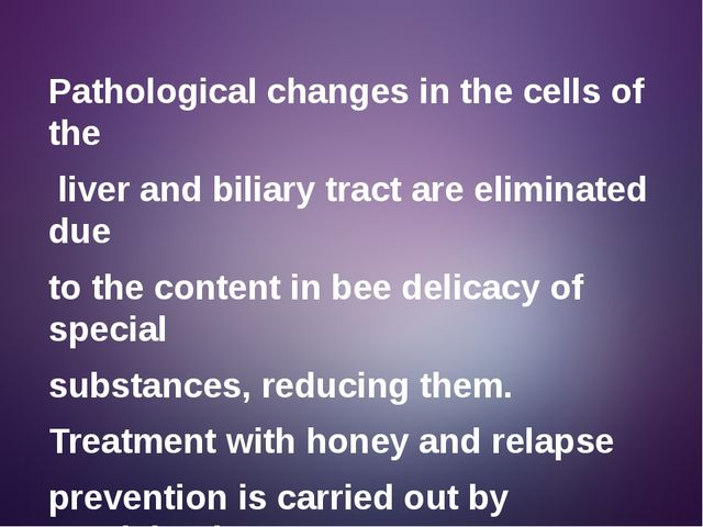 Pathological changes in the cells of the liver and biliary tract are eliminat...