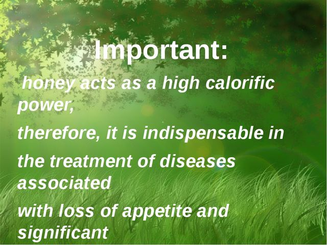 Important: honey acts as a high calorific power, therefore, it is indispensab...