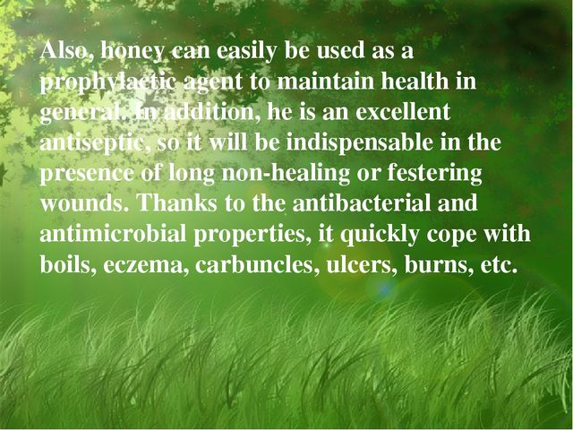 Also, honey can easily be used as a prophylactic agent to maintain health in...