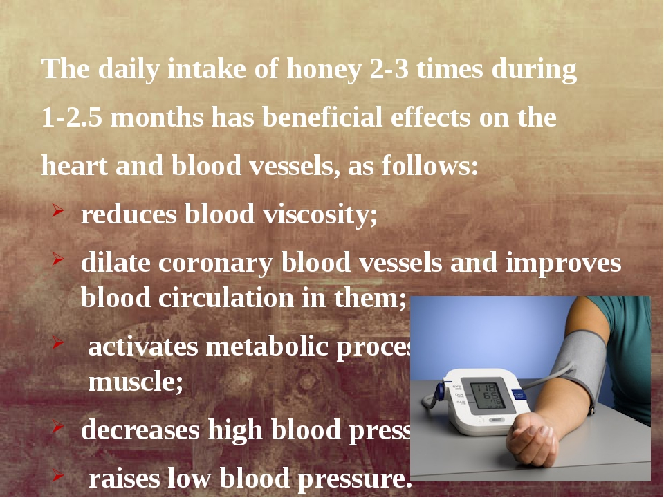 The daily intake of honey 2-3 times during 1-2.5 months has beneficial effect...