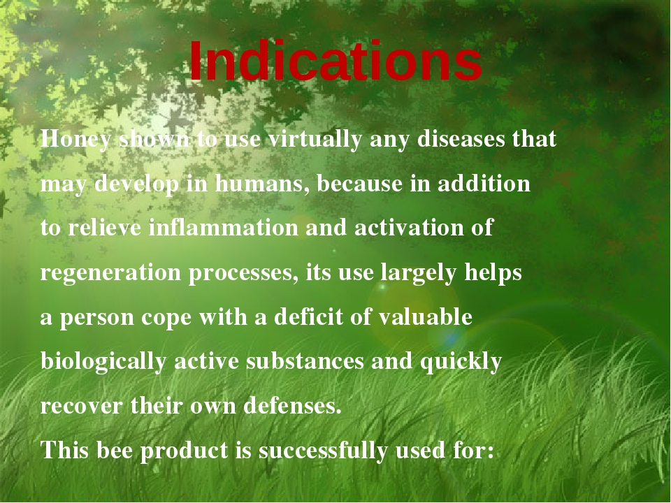 Indications Honey shown to use virtually any diseases that may develop in hum...