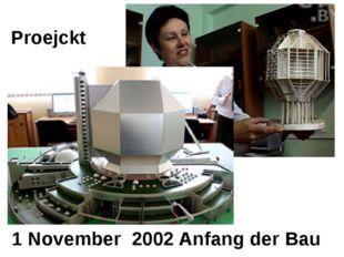 1 November 2002 Anfang der Bau Proejckt