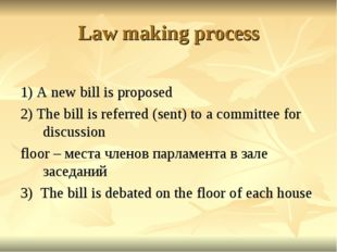 Law making process 1) A new bill is proposed 2) The bill is referred (sent) t