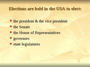 Elections are held in the USA to elect: the president & the vice president th