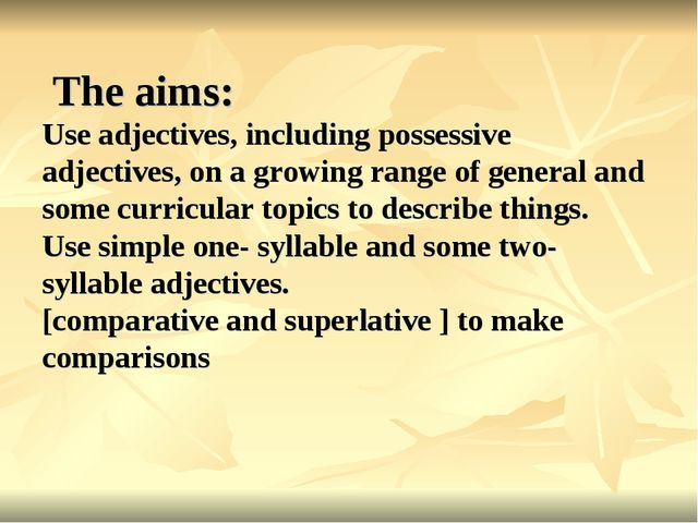 The aims: Use adjectives, including possessive adjectives, on a growing rang...
