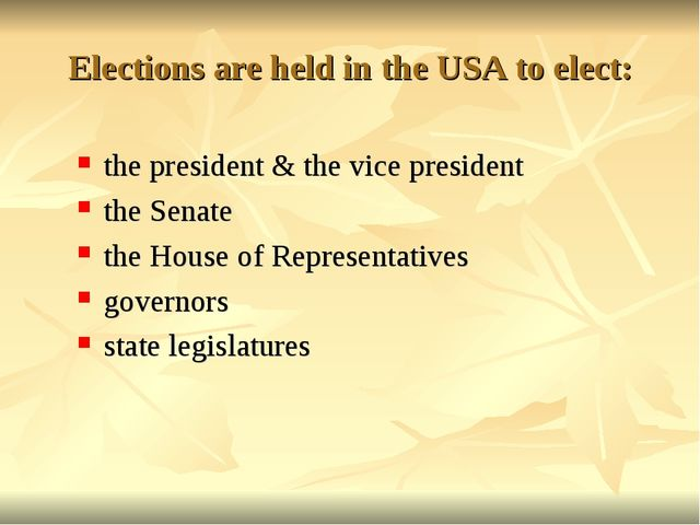 Elections are held in the USA to elect: the president & the vice president th...