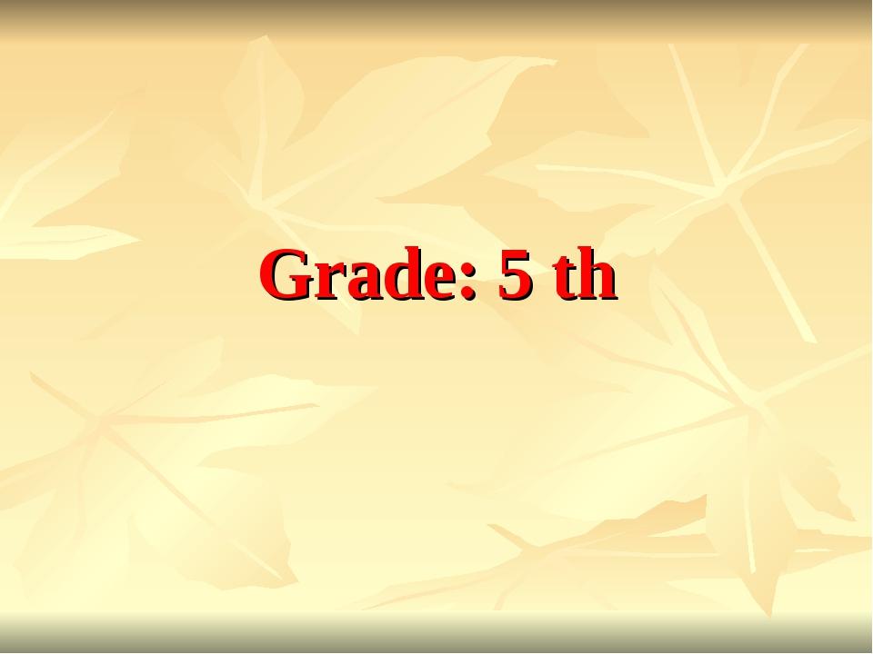 Grade: 5 th