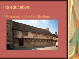 His education: Grammar school in Stratford