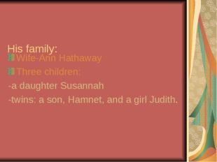 His family: Wife-Ann Hathaway Three children: -a daughter Susannah -twins: a