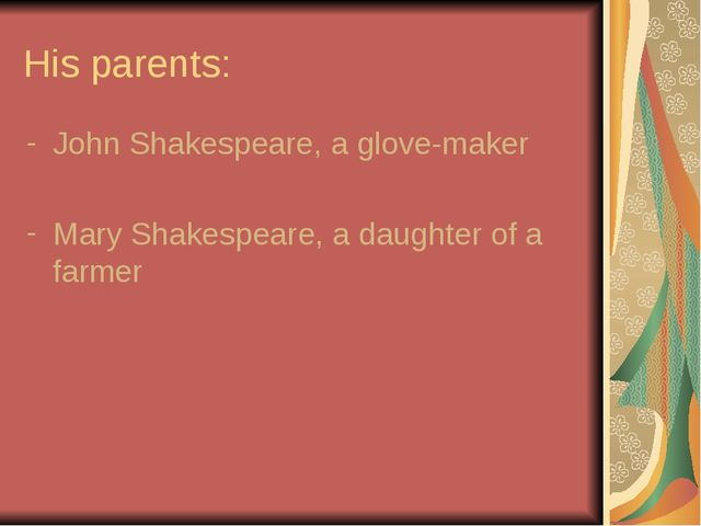 His parents: John Shakespeare, a glove-maker Mary Shakespeare, a daughter of...