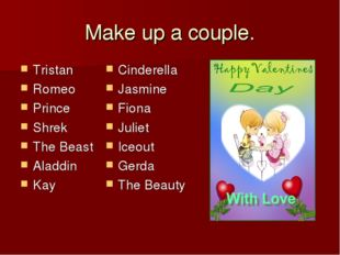 Make up a couple. Tristan Romeo Prince Shrek The Beast Aladdin Kay Cinderella