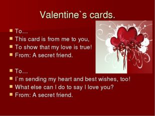 Valentine`s cards. To… This card is from me to you, To show that my love is t