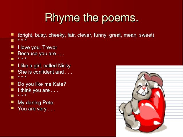 Rhyme the poems. (bright, busy, cheeky, fair, clever, funny, great, mean, swe...