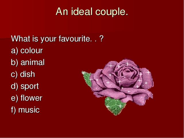An ideal couple. What is your favourite. . ? a) colour b) animal c) dish d) s...