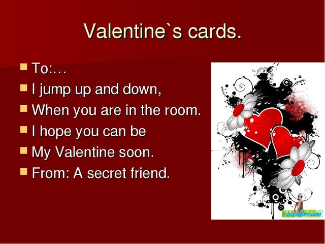Valentine`s cards. To:… I jump up and down, When you are in the room. I hope...