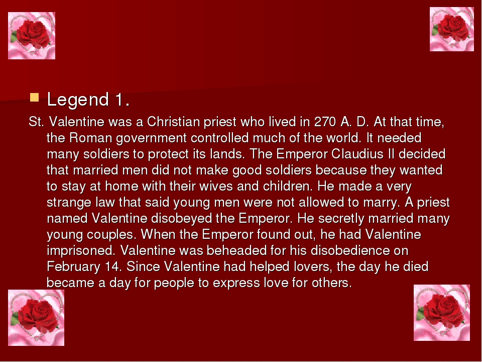 Legends about St. Valentine. Legend 1. St. Valentine was a Christian priest w...