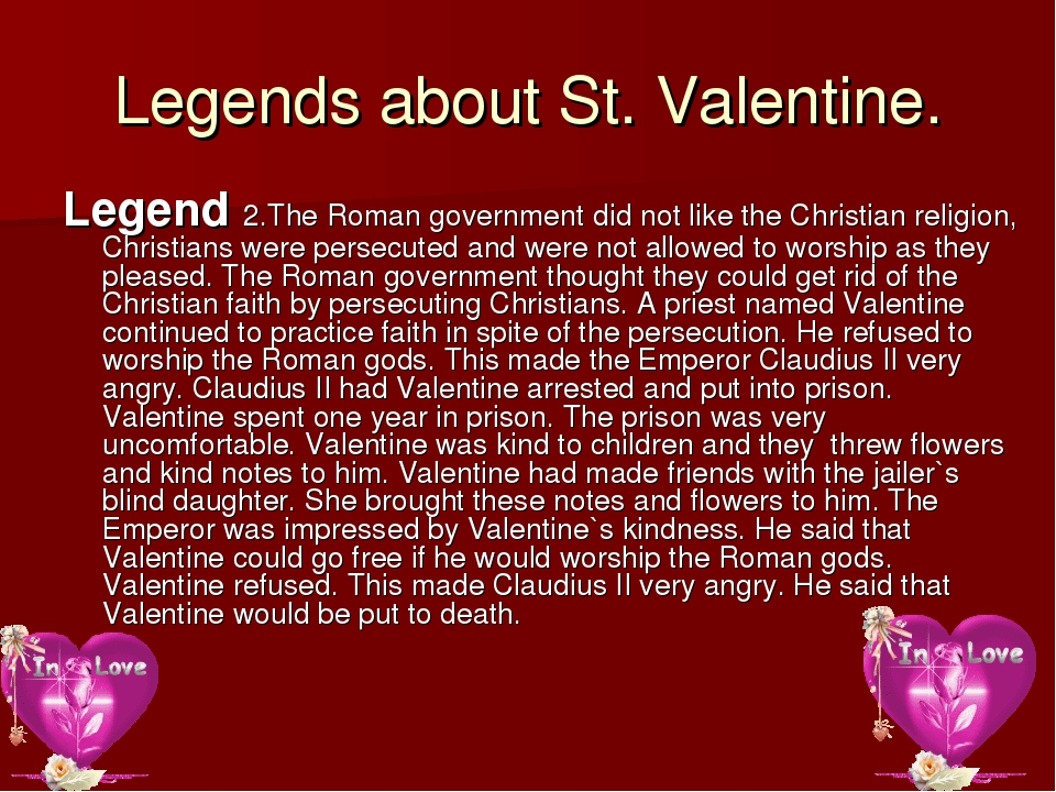 Legends about St. Valentine. Legend 2.The Roman government did not like the C...