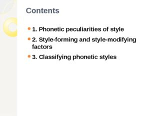 Contents 1. Phonetic peculiarities of style 2. Style-forming and style-modify
