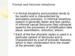 Formal and informal situations In formal situations pronunciation tends to be